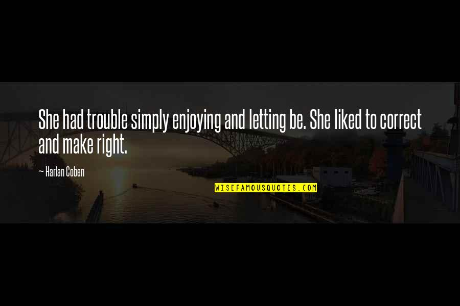 George Washington Ferris Quotes By Harlan Coben: She had trouble simply enjoying and letting be.