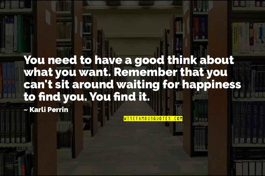 George Washington Ferris Quotes By Karli Perrin: You need to have a good think about