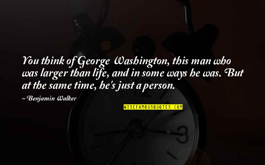 George Washington Quotes By Benjamin Walker: You think of George Washington, this man who
