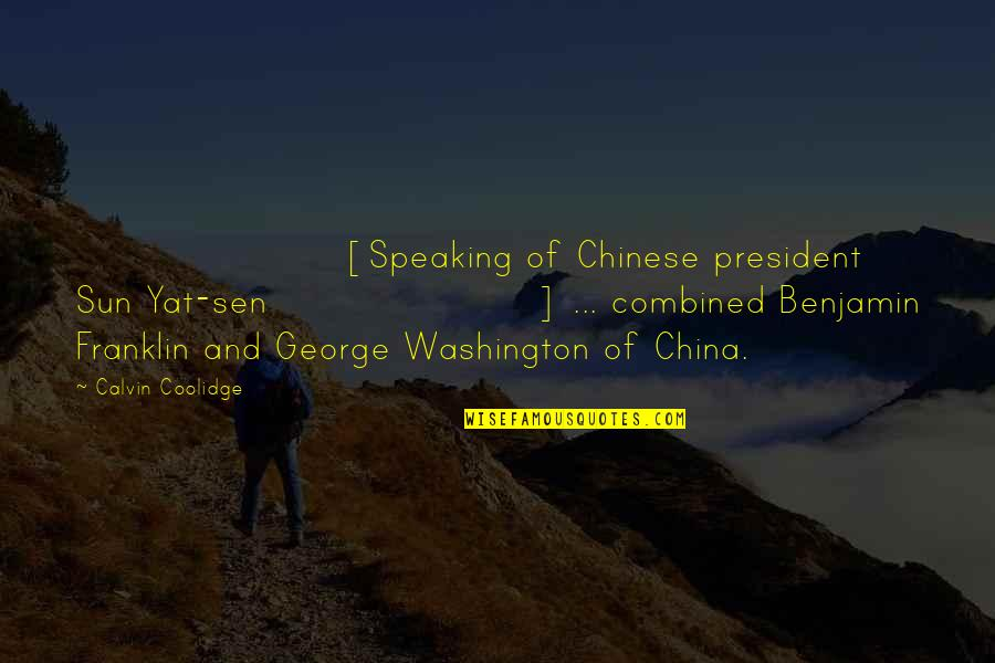 George Washington Quotes By Calvin Coolidge: [Speaking of Chinese president Sun Yat-sen] ... combined