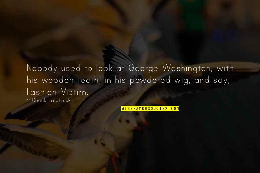 George Washington Quotes By Chuck Palahniuk: Nobody used to look at George Washington, with