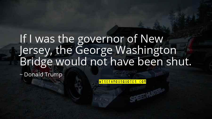 George Washington Quotes By Donald Trump: If I was the governor of New Jersey,