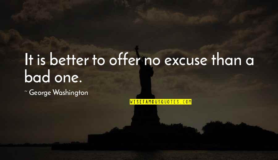George Washington Quotes By George Washington: It is better to offer no excuse than