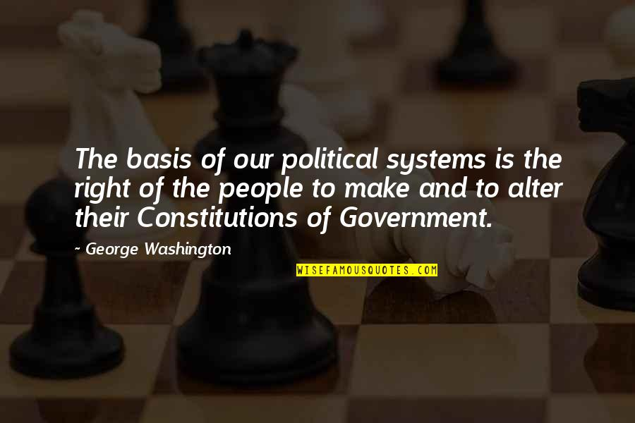 George Washington Quotes By George Washington: The basis of our political systems is the