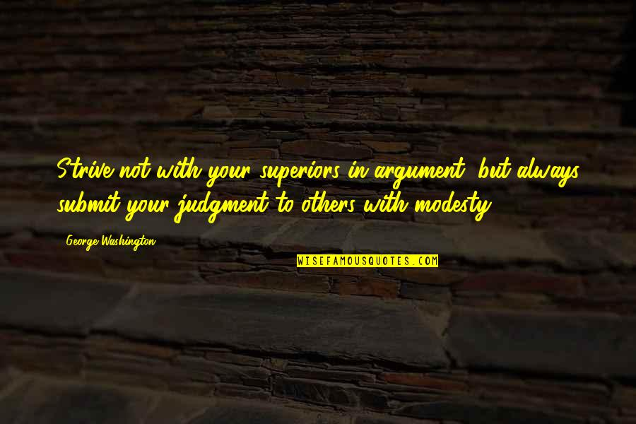 George Washington Quotes By George Washington: Strive not with your superiors in argument, but