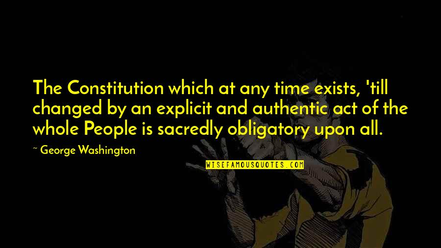George Washington Quotes By George Washington: The Constitution which at any time exists, 'till