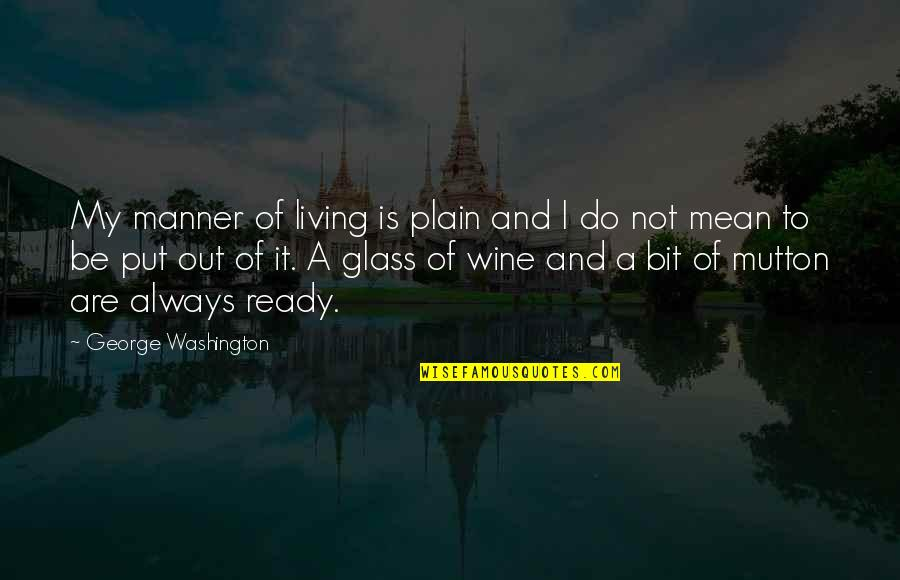 George Washington Quotes By George Washington: My manner of living is plain and I