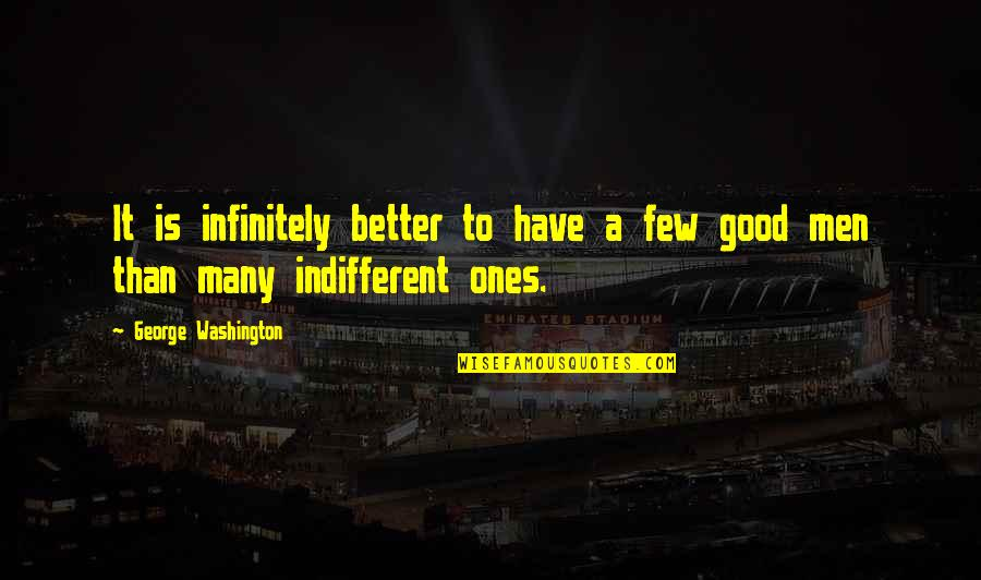 George Washington Quotes By George Washington: It is infinitely better to have a few