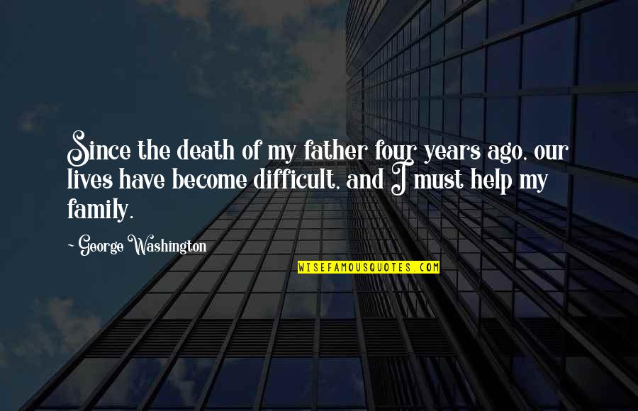 George Washington Quotes By George Washington: Since the death of my father four years