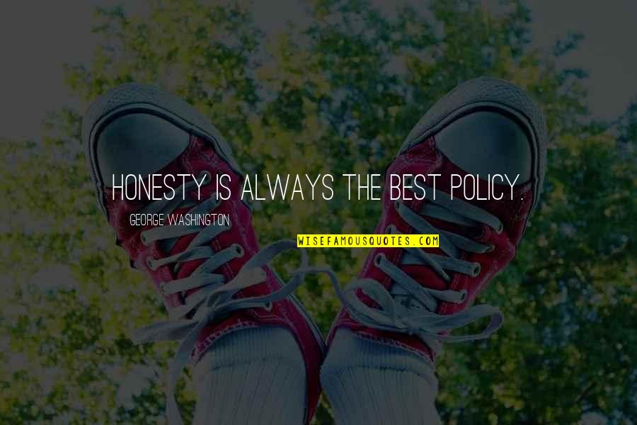 George Washington Quotes By George Washington: Honesty is always the best policy.