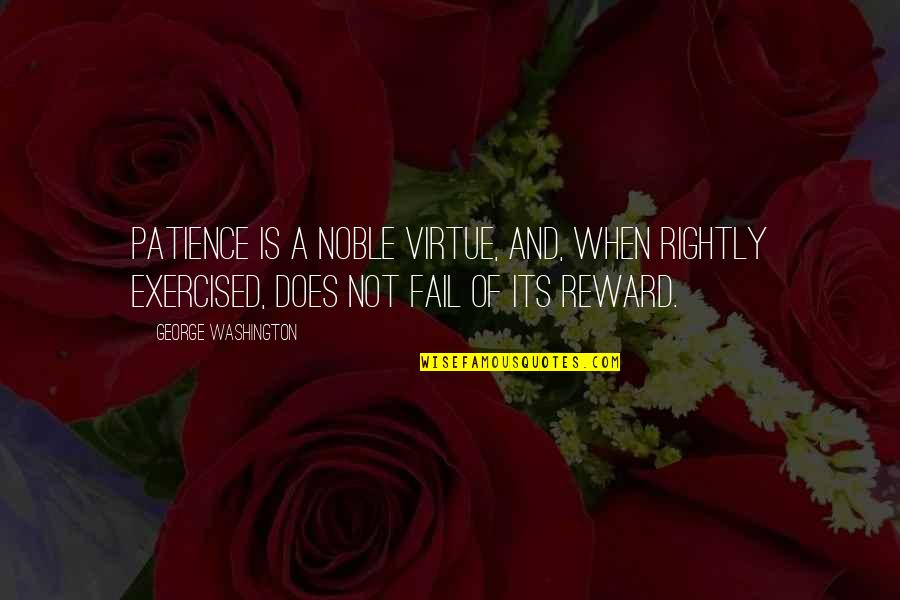 George Washington Quotes By George Washington: Patience is a noble virtue, and, when rightly