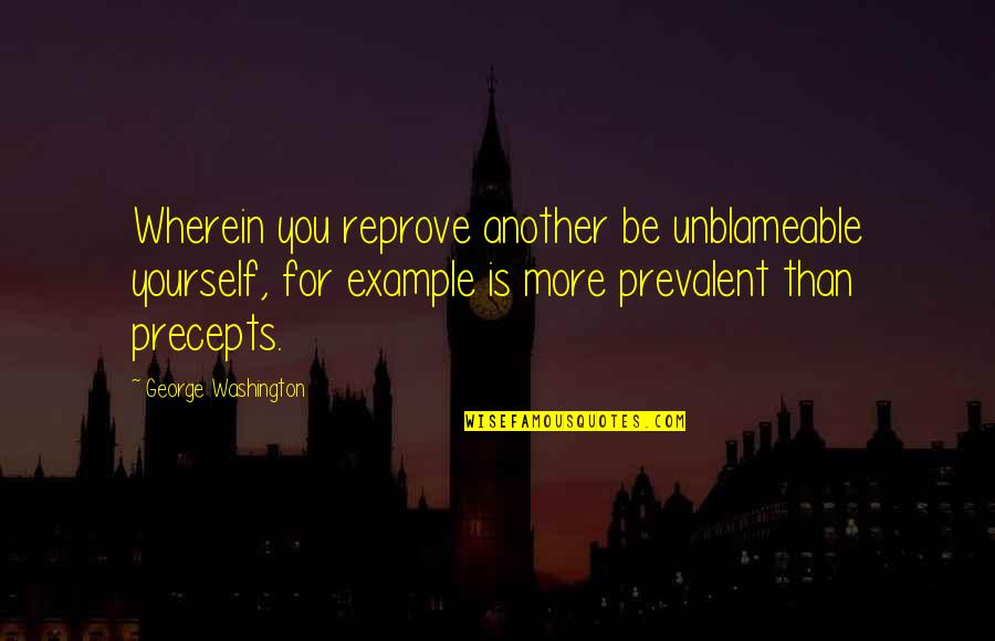 George Washington Quotes By George Washington: Wherein you reprove another be unblameable yourself, for