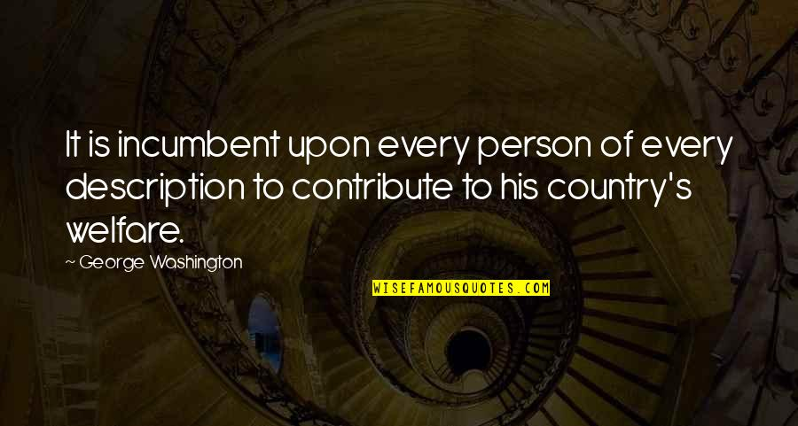 George Washington Quotes By George Washington: It is incumbent upon every person of every
