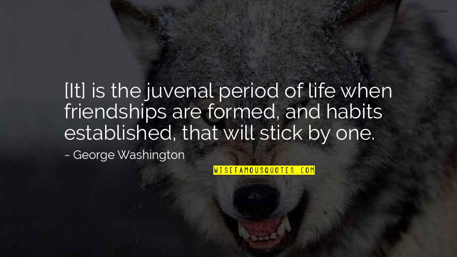 George Washington Quotes By George Washington: [It] is the juvenal period of life when