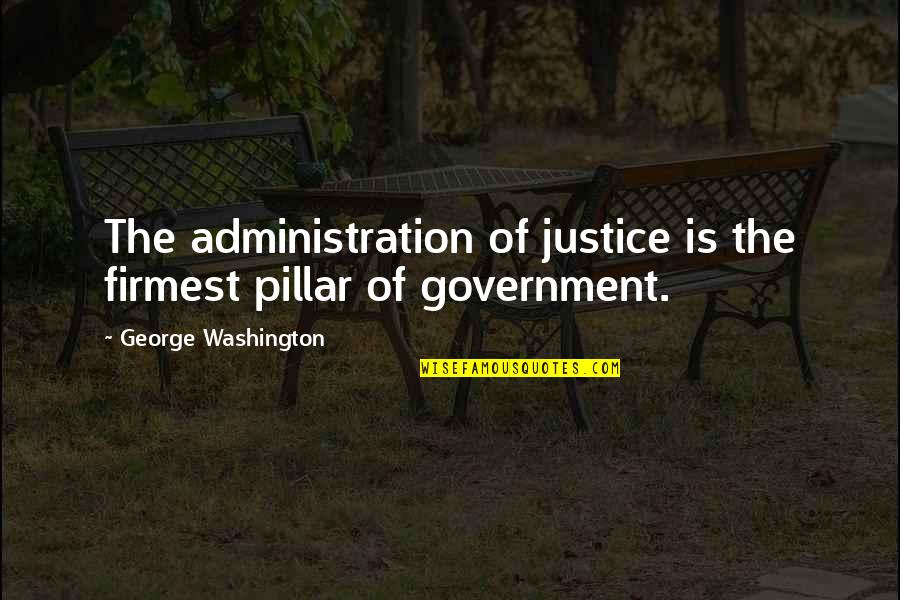 George Washington Quotes By George Washington: The administration of justice is the firmest pillar