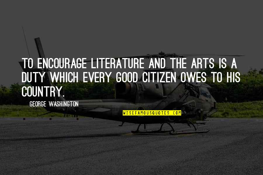 George Washington Quotes By George Washington: To encourage literature and the arts is a