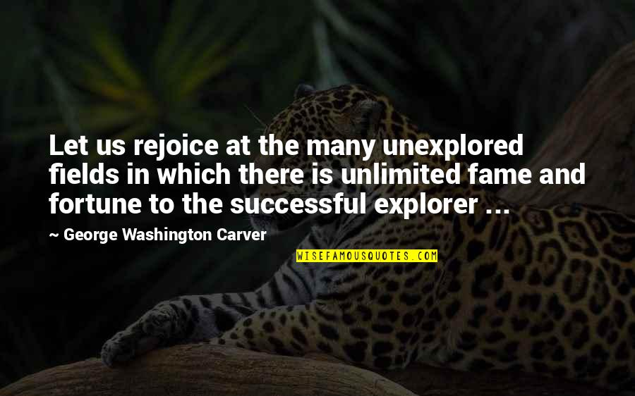 George Washington Quotes By George Washington Carver: Let us rejoice at the many unexplored fields