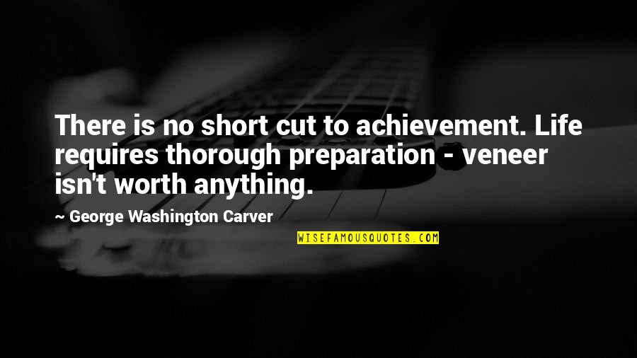 George Washington Quotes By George Washington Carver: There is no short cut to achievement. Life