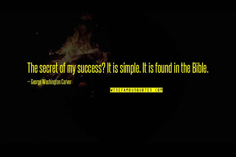 George Washington Quotes By George Washington Carver: The secret of my success? It is simple.
