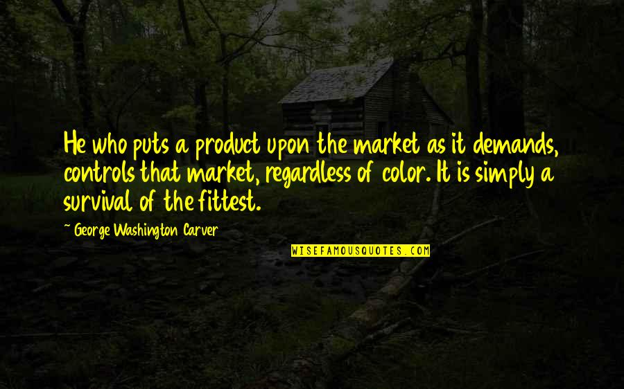 George Washington Quotes By George Washington Carver: He who puts a product upon the market