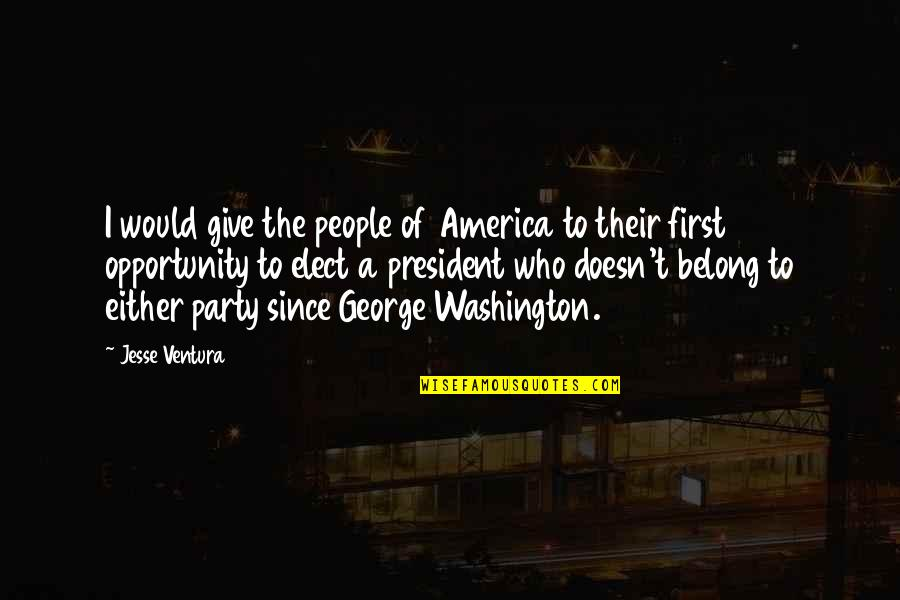 George Washington Quotes By Jesse Ventura: I would give the people of America to