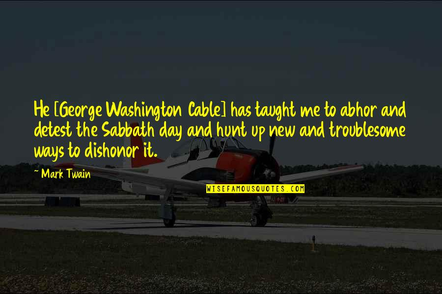 George Washington Quotes By Mark Twain: He [George Washington Cable] has taught me to