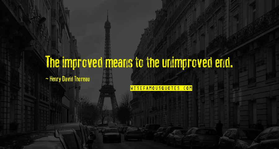 George Washington Sears Quotes By Henry David Thoreau: The improved means to the unimproved end.