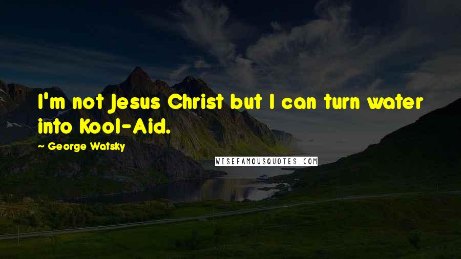George Watsky quotes: I'm not Jesus Christ but I can turn water into Kool-Aid.
