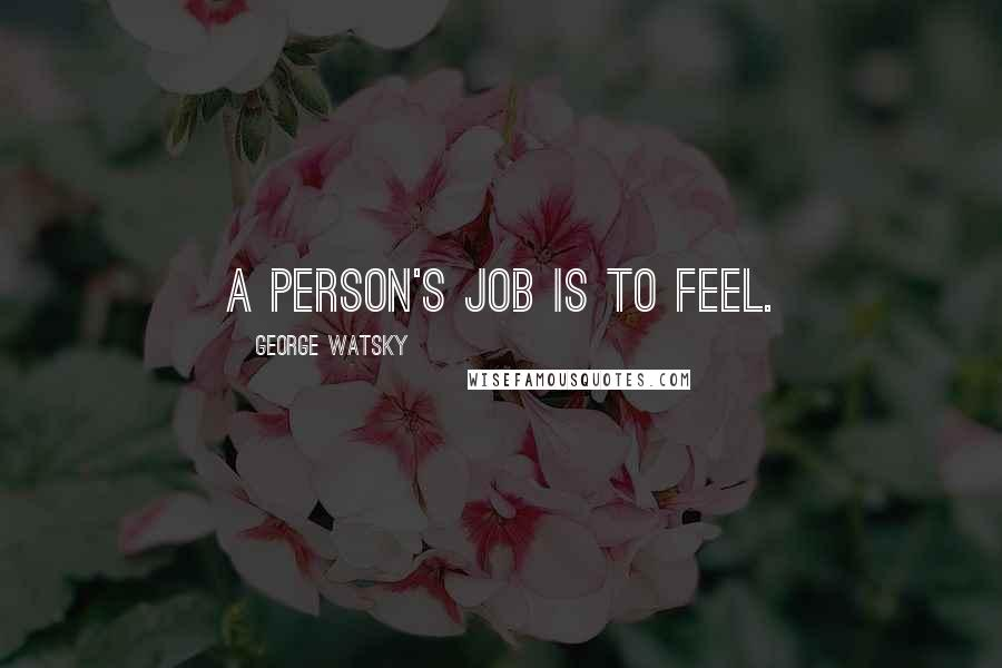 George Watsky quotes: A person's job is to feel.