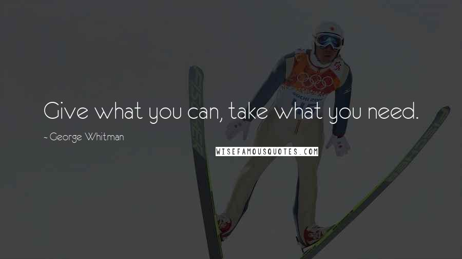 George Whitman quotes: Give what you can, take what you need.