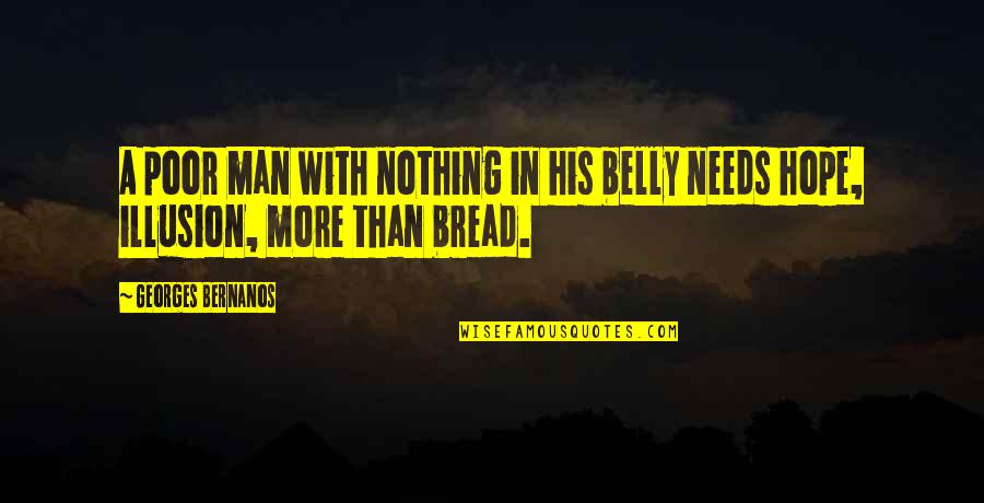 Georges Bernanos Quotes By Georges Bernanos: A poor man with nothing in his belly