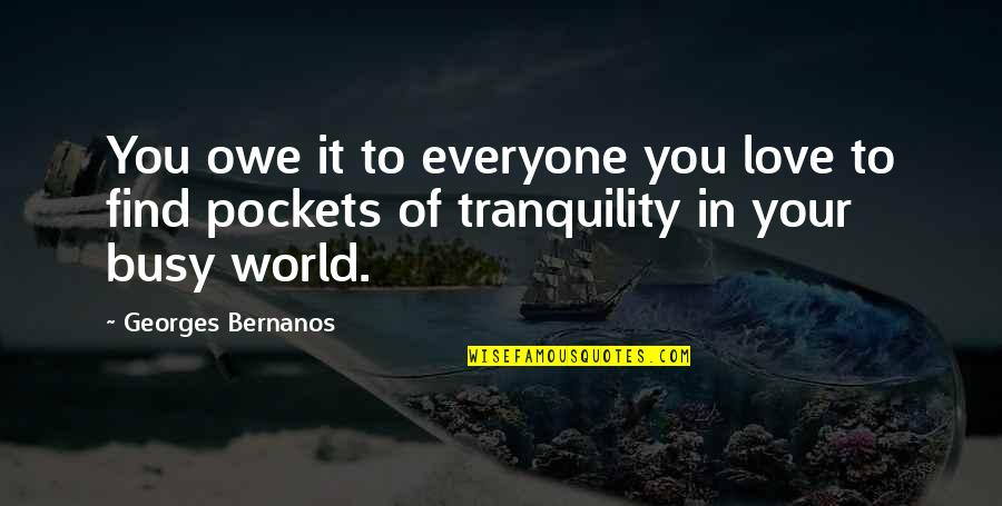 Georges Bernanos Quotes By Georges Bernanos: You owe it to everyone you love to