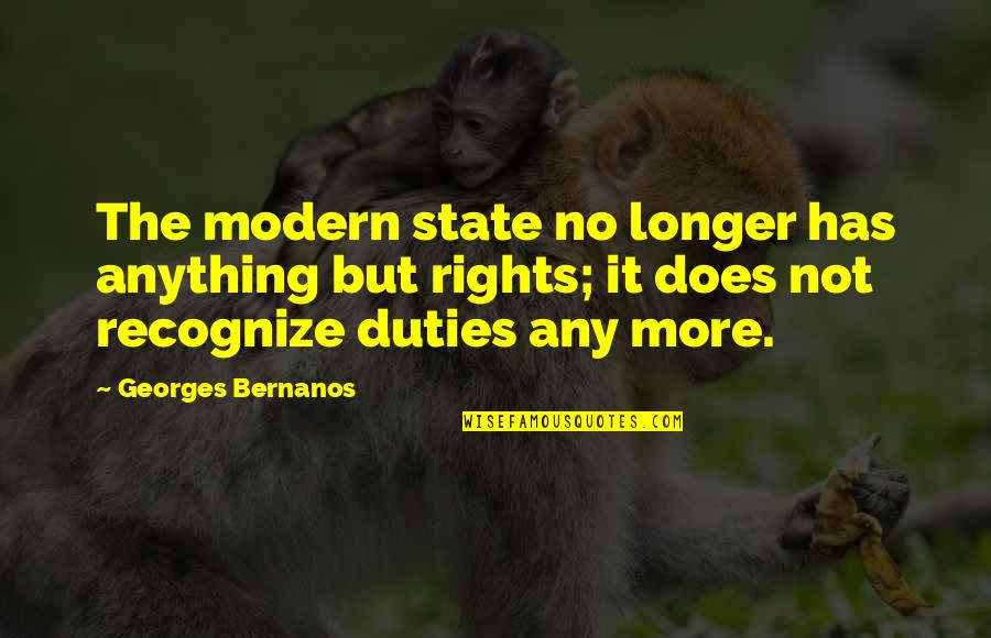 Georges Bernanos Quotes By Georges Bernanos: The modern state no longer has anything but