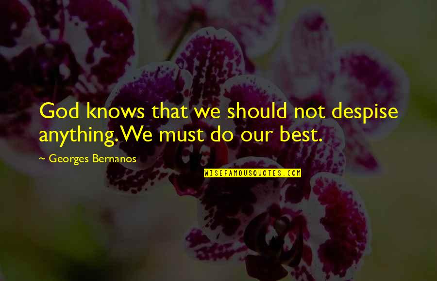 Georges Bernanos Quotes By Georges Bernanos: God knows that we should not despise anything.