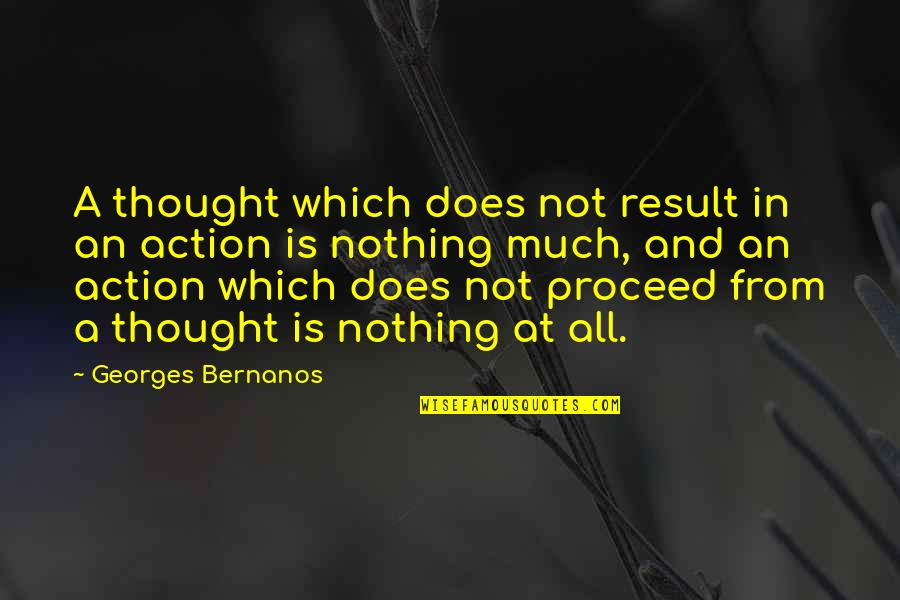 Georges Bernanos Quotes By Georges Bernanos: A thought which does not result in an