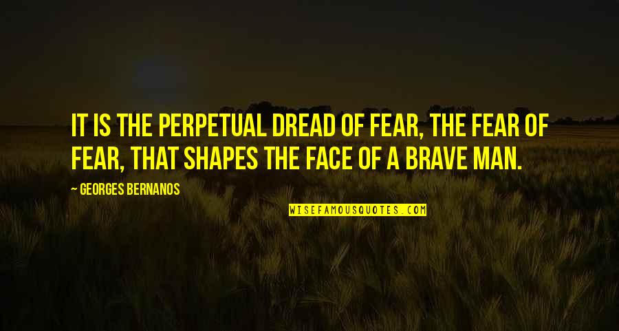 Georges Bernanos Quotes By Georges Bernanos: It is the perpetual dread of fear, the