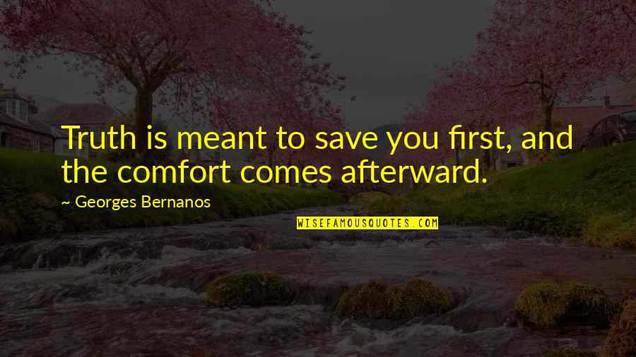 Georges Bernanos Quotes By Georges Bernanos: Truth is meant to save you first, and