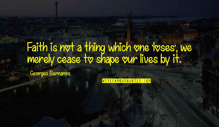 Georges Bernanos Quotes By Georges Bernanos: Faith is not a thing which one 'loses',