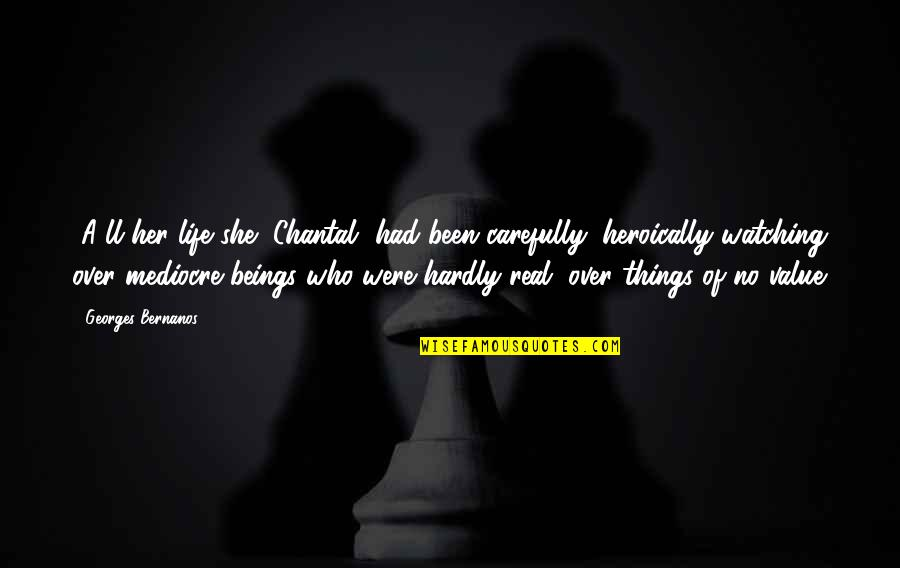 Georges Bernanos Quotes By Georges Bernanos: [A]ll her life she [Chantal] had been carefully,