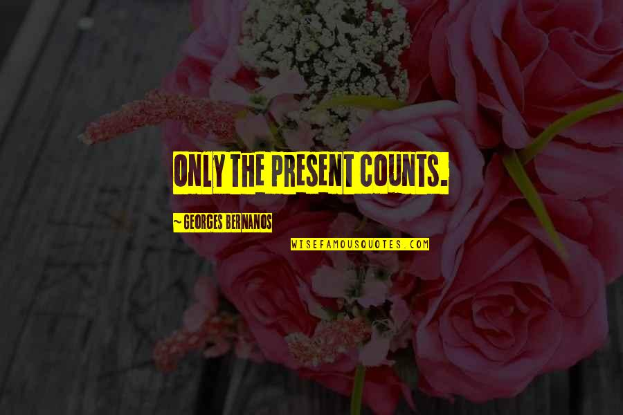 Georges Bernanos Quotes By Georges Bernanos: Only the present counts.