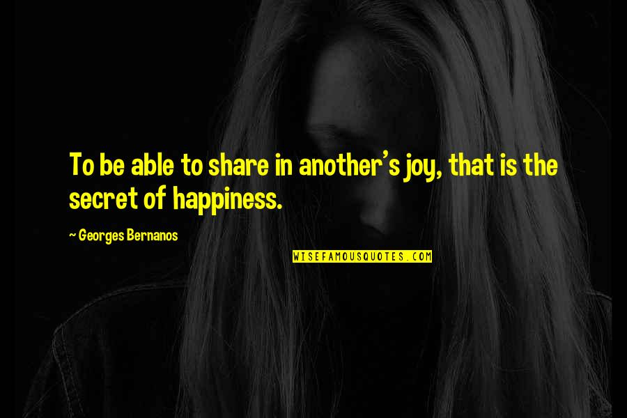 Georges Bernanos Quotes By Georges Bernanos: To be able to share in another's joy,