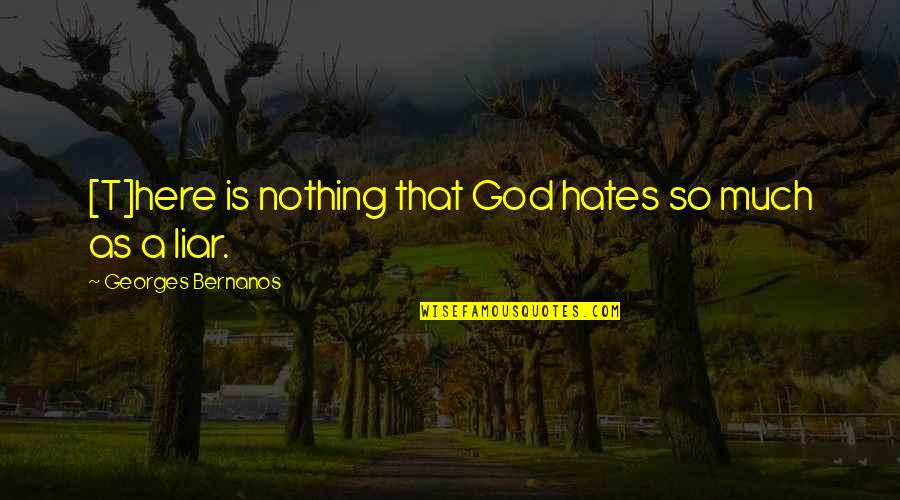 Georges Bernanos Quotes By Georges Bernanos: [T]here is nothing that God hates so much