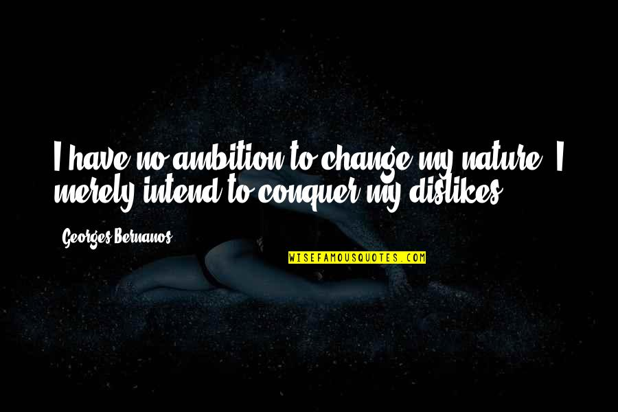 Georges Bernanos Quotes By Georges Bernanos: I have no ambition to change my nature,