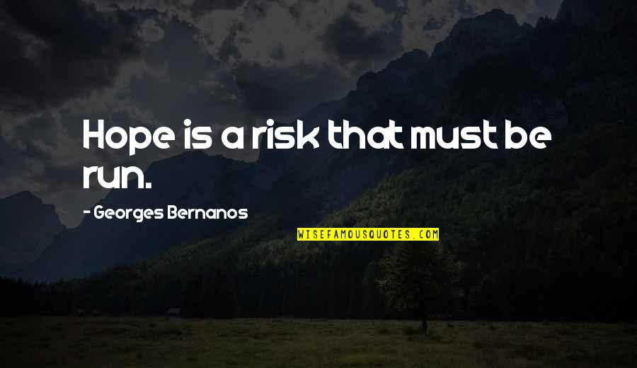 Georges Bernanos Quotes By Georges Bernanos: Hope is a risk that must be run.