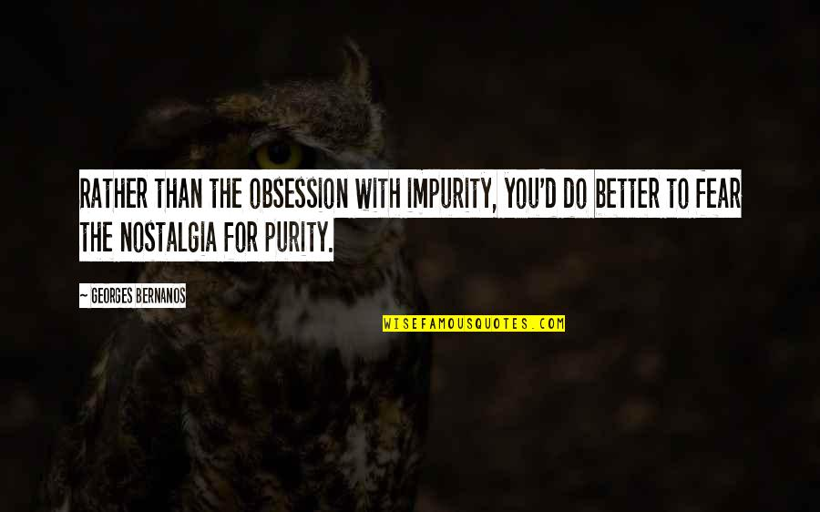 Georges Bernanos Quotes By Georges Bernanos: Rather than the obsession with impurity, you'd do