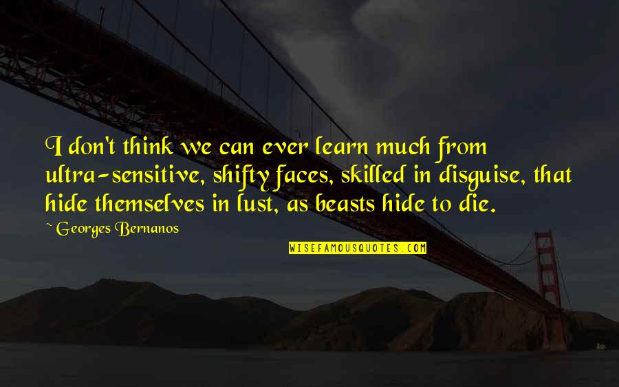Georges Bernanos Quotes By Georges Bernanos: I don't think we can ever learn much
