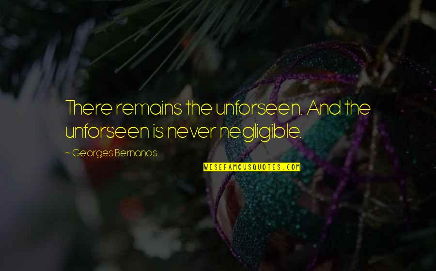 Georges Bernanos Quotes By Georges Bernanos: There remains the unforseen. And the unforseen is
