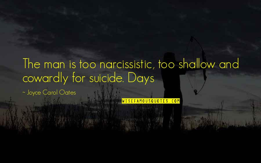 Georges Bernard Shaw Quotes By Joyce Carol Oates: The man is too narcissistic, too shallow and