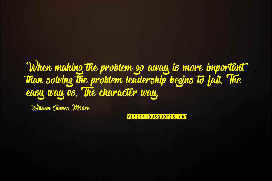 Georges Bernard Shaw Quotes By William James Moore: When making the problem go away is more