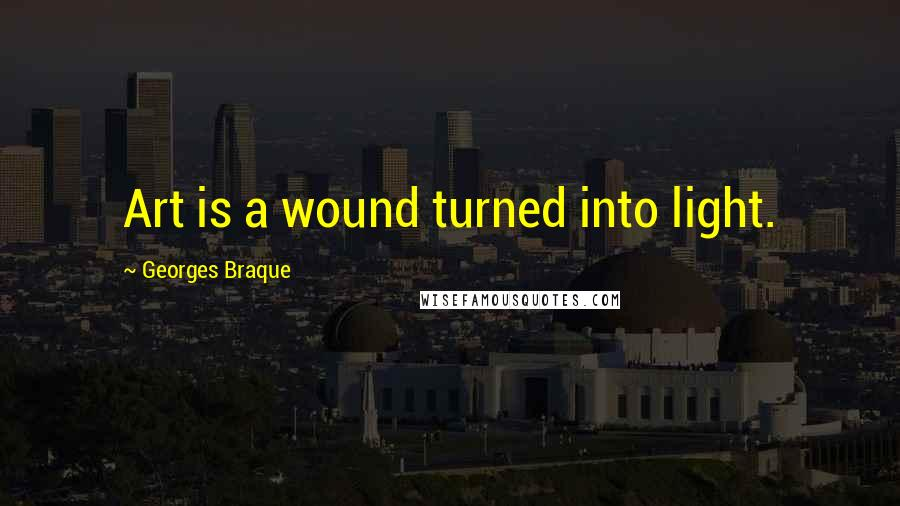 Georges Braque quotes: Art is a wound turned into light.